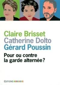Catherine Dolto-Tolitch et Claire Brisset - Pour ou contre la garde alternée?.