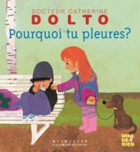 Catherine Dolto-Tolitch et Colline Faure-Poirée - Pourquoi tu pleures ?.