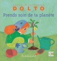 Catherine Dolto-Tolitch et Colline Faure-Poirée - Prends soin de ta planète.