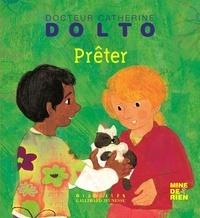 Catherine Dolto-Tolitch et Colline Faure-Poirée - Prêter.