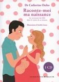 Catherine Dolto-Tolitch et Colline Faure-Poirée - Raconte-moi ma naissance - Les aventures du bébé dans le ventre de sa maman. 1 CD audio