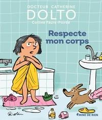Catherine Dolto-Tolitch et Colline Faure-Poirée - Respecte mon corps.
