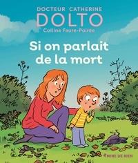 Catherine Dolto-Tolitch et Colline Faure-Poirée - Si on parlait de la mort.