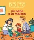 Catherine Dolto-Tolitch et Colline Faure-Poirée - Un bébé à la maison.