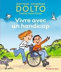 Catherine Dolto et Colline Faure-Poirée - Vivre avec un handicap.