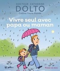Catherine Dolto et Colline Faure-Poirée - Vivre seul avec papa ou maman.