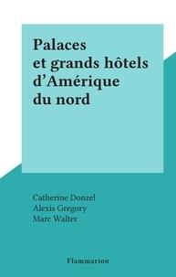 Catherine Donzel et Alexis Gregory - Palaces et grands hôtels d'Amérique du nord.