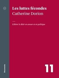 Catherine Dorion - Les luttes fécondes - Libérer le désir en amour et en politique.