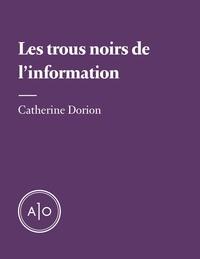 Catherine Dorion - Les trous noirs de l'information.