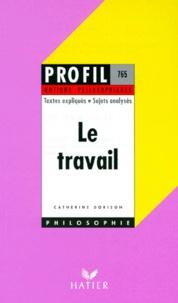 Catherine Dorison - Le travail - Textes expliqués, sujets analysés, glossaire.