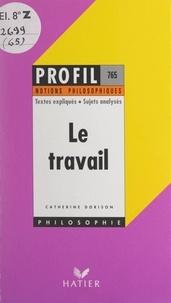Catherine Dorison et Georges Décote - Le travail - Textes expliqués, sujets analysés, glossaire.