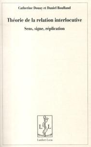 Catherine Douay et Daniel Roulland - Théorie de la relation interlocutive - Sens, signe, réplication.