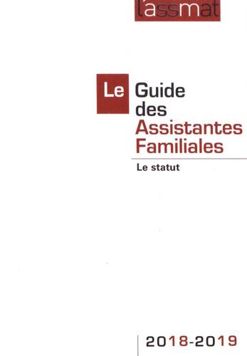 Le Guide des Assistantes Familiales. Le statut  Edition 2018-2019