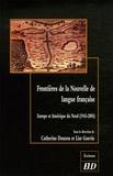 Catherine Douzou et Lise Gauvin - Frontières de la Nouvelle de langue française - Europe et Amérique du Nord (1945-2005).