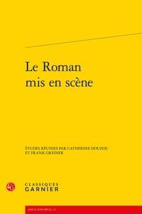 Catherine Douzou et Frank Greiner - Le roman mis en scène.
