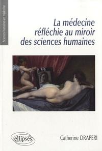 Catherine Draperi - La médecine réfléchie au miroir des sciences humaines.