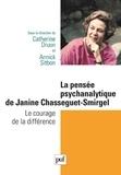 Catherine Druon et Annick Sitbon - La pensée psychanalytique de Janine Chasseguet-Smirgel - Le courage de la différence.