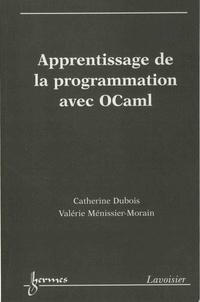 Catherine Dubois et Valérie Ménissier-Morain - Apprentissage de la programmation avec OCaml.