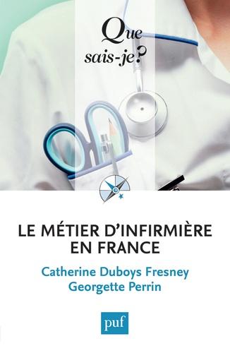 Le métier d'infirmière en France. Du métier d'infirmière à l'exercice professionnel des soins infirmiers 6e édition