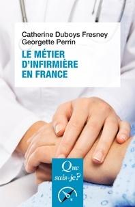 Catherine Duboys Fresney et Georgette Perrin - Le métier d'infirmière en France.