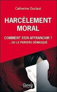 Catherine Duclaut - Harcèlement moral: comment s'en affranchir? - Ou le pervers démasqué.