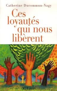 Catherine Ducommun-Nagy - Ces loyautés qui nous libèrent.