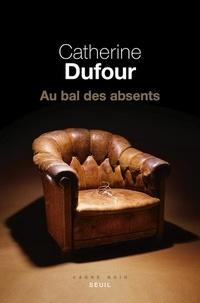 Catherine Dufour - Au bal des absents.