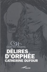Catherine Dufour - Délires d'Orphée.