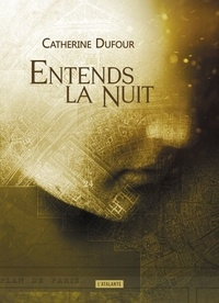 Catherine Dufour - Entends la nuit.