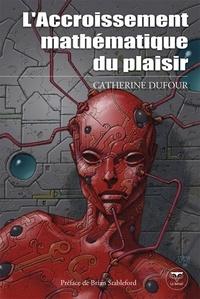 Catherine Dufour - L'accroissement mathématique du plaisir.
