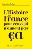 Catherine Dufour - L'Histoire de France pour ceux qui n'aiment pas ça.