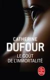 Catherine Dufour - Le goût de l'immortalité.