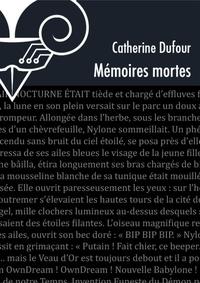 Catherine Dufour - Mémoires mortes.