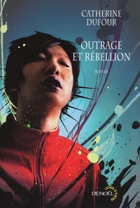 Catherine Dufour - Outrage et rébellion.
