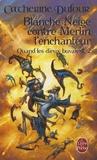 Catherine Dufour - Quand les Dieux Buvaient Tome 2 : Blanche Neige contre Merlin l'enchanteur.