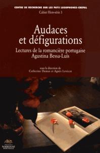 Catherine Dumas et Agnès Levécot - Audaces et défigurations - Lectures de la romancière portugaise Agustina Bessa-Luis.
