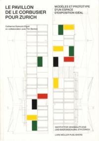 Catherine Dumont d'Ayot - Le pavillon de Le Corbusier pour Zurich - Modèles et prototype d'un espace d'exposition idéal.