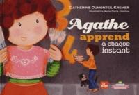 Catherine Dumonteil-Kremer et Marie-Pierre Emorine - Agathe apprend à chaque instant.