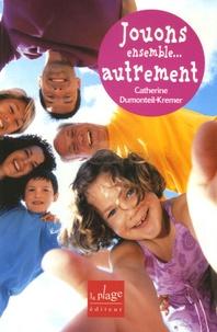 Catherine Dumonteil-Kremer - Jouons ensemble... autrement - Améliorer nos relations par le jeu.