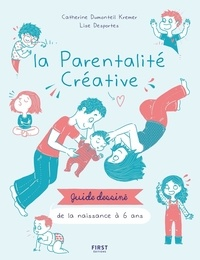 Catherine Dumonteil-Kremer - La parentalité créative - Guide dessiné de la naissance à 6 ans.
