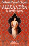 Catherine Durand-Cheynet - Alexandra - La dernière tsarine.