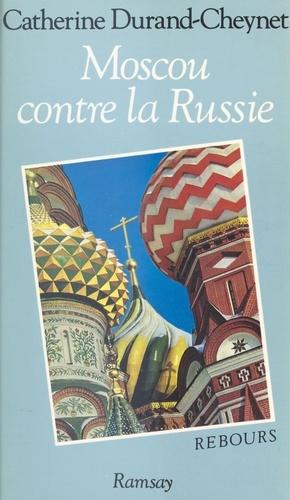 Moscou contre la Russie. Genèse de l'absolutisme grand-russe
