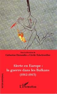Catherine Durandin et Cécile Folschweiller - Alerte en Europe : la guerre dans les Balkans (1912-1913).