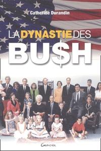 Catherine Durandin - La dynastie des Bush.
