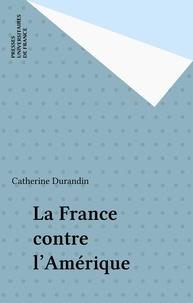 Catherine Durandin - La France contre l'Amérique.