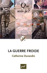 Catherine Durandin - La guerre froide.