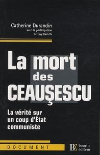 Catherine Durandin - La mort des Ceausescu - La vérité sur un coup d'Etat communiste.