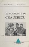 Catherine Durandin et Despina Tomescu - La Roumanie de Ceausescu.