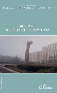 Catherine Durandin et Irina Gridan - Moldavie, repères et perspectives.
