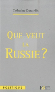Catherine Durandin - Que veut la Russie ?.